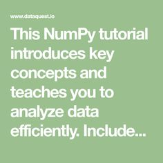 This NumPy tutorial introduces key concepts and teaches you to analyze data efficiently. Includes comparing, filtering, reshaping, and combining NumPy arrays.
