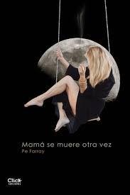 Mamá se muere otra vez / Pe Farray.. -- Las Palmas de Gran Canaria : Cam-PDS Editores, 2014.