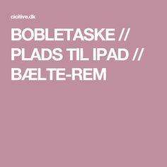 BOBLETASKE // PLADS TIL IPAD // BÆLTE-REM