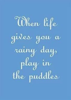 When life gives you a rainy day, play in the puddles. make the most of life! Positive Quotes, Motivational Quotes, Funny Quotes, Inspirational Quotes, The Words, Great Quotes, Quotes To Live By, Lectures, Thats The Way