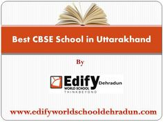 Edify World School Dehradun is considered as the best CBSE School in Uttarakhand due to its quality of teaching and academic improvements.