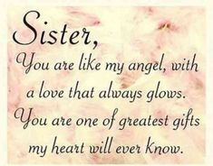 """""""Sister, you are like my angel, with a love that always glows. You are one of the greatest gifts my heart will ever know."""""""