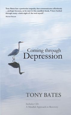 Stahovat nebo číst online Coming Through Depression Kniha Zdarma - Dr Tony Bates, While intended primarily as a guide to recovery for anyone who is experiencing depression, this book is also written. Mental Health And Wellbeing, Dark Night, Book Publishing, Self Help, Depression, This Book, How To Apply, Mindfulness, Sayings