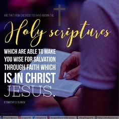 ... the Holy Scriptures, which are able to make you wise for salvation through faith which is in Christ Jesus. 2 Timothy 3:15
