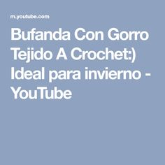 Bufanda Con Gorro Tejido A Crochet:) Ideal para invierno - YouTube