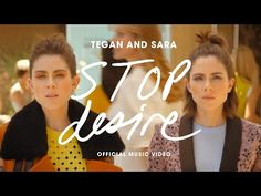 "Tegan and Sara- ""Stop Desire"" 