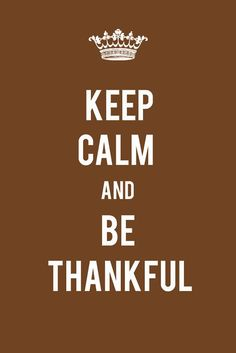 Keep Calm and Be Thankful via tinywhitedaisies.tumblr.com