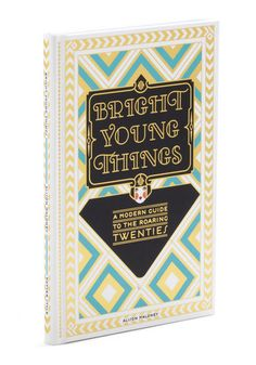 Bright Young Things, Get into the swing of the 1920s with this swell manual for the modern flapper or fella! Wrapped in a hardcover with ritzy, deco-inspired details, this spirited guide by Alison Maloney features all of the 'haute' tips and historical details you'll need to evoke the era and entertain your chic coterie.