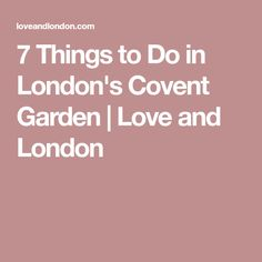 7 Things to Do in London's Covent Garden | Love and London