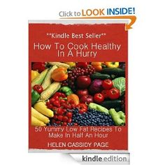 Amazon.com: How to Cook Healthy in a Hurry: 50 Yummy, Low Fat Recipes You Can Make In 30 Minutes eBook: Helen Cassidy Page: Kindle Store