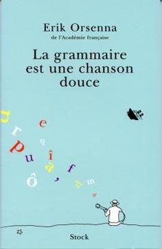 La grammaire est une chanson douce | Erik Orsenna - Site Officiel