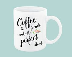 """""""Coffee and Friends Make the Perfect Blend"""" mug. This is a sweet coffee mug for your best friend, girlfriends, church friends, mom friends, work friends, etc. Coffee and Friends Make the Perfect Blend, Coffee Puns Coffee Mug Best Friend, Coffee Mug For Best Friend, Coffee Mug Friends, Mom friend"""