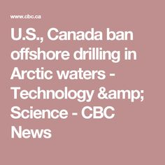 U.S., Canada ban offshore drilling in Arctic waters - Technology & Science - CBC News
