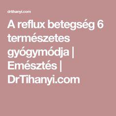 A reflux betegség 6 természetes gyógymódja | Emésztés | DrTihanyi.com Healthy, Health