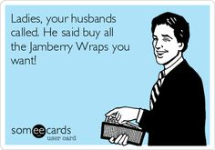 Ladies, your husbands called. He said buy all the Jamberry Wraps you want!   Workplace Ecard
