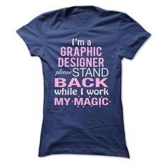 I'm a GRAPHIC DESIGNER  Please stand back while I work m T Shirt, Hoodie, Sweatshirts - custom tshirts #hoodie #Tshirt