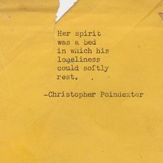 """Her spirit was a bed in which his loneliness could softly rest."" <3 Christopher Poindexter"
