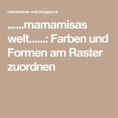 ......mamamisas welt......: Farben und Formen am Raster zuordnen Education, World, Life, Sunflower Seeds, Newspaper, Pepper, Princess, Hairstyle Ideas, Onderwijs