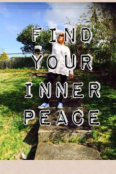 Find that peace in you
