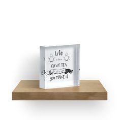 """Life is like a cup of tea"" Acrylic Blocks by Muusu | Redbubble"