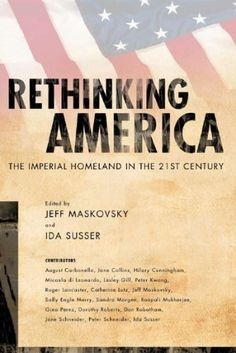 Jeff Maskovsky (Editor), Ida Susser (Editor), Rethinking America: The Imperial Homeland in the Century Dorothy Roberts, Anthropology, Homeland, 21st Century, Editor, How To Get, America, Books, Libros