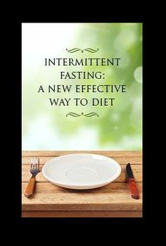 Intermittent Fasting: A New Effective Way to Diet. Isn't proper diet obvious for being fit?