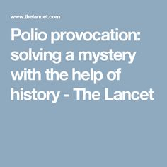 Polio provocation: solving a mystery with the help of history - The Lancet