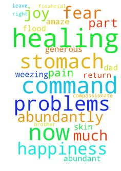 healing -  	urgent please all pray in jesus name I command my stomach every part of me totally healed normal functioning perfectly without needing meds in jesus name I command all every stomach problems symtoms all acid problems all pain all discomfort all rawness all inflammation all soreness asthama all coughing all weezing sore throat tight chest itchy scalp all every skin problems all worry all anxity all fear all fears all heaviness all sadness all sorrow all depression all stress all…
