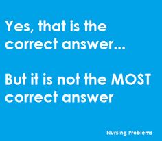 "If you are a nurse or nursing student, you understand the pain of picking the ""most correct"" answer"