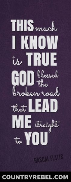 58 Ideas For Quotes Song Lyrics Country Rascal Flatts Country Music Quotes, Country Music Lyrics, Country Music Videos, Country Songs, Rascal Flatts Lyrics, Live Text, Bless The Broken Road, Lyrics To Live By, Song Lyric Quotes