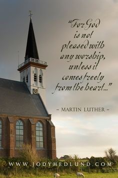 """For God is not pleased with any worship, unless it comes freely from the heart."" ~Martin Luther (For more quotes by Martin Luther visit http://jodyhedlund.com/books/luther-katharina-a-novel-of-love-and-rebellion) More"