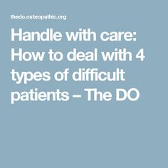 Handle with care: How to deal with 4 types of difficult patients – The DO