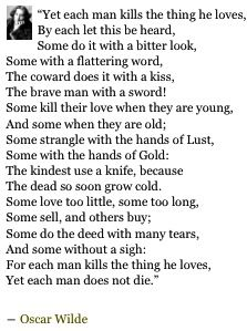 """...each man kills the thing he loves,..."" 