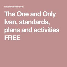The One and Only Ivan, standards, plans and activities FREE