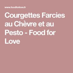 Courgettes Farcies au Chèvre et au Pesto - Food for Love
