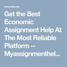 Get the Best Economic Assignment Help At The Most Reliable Platform -- Myassignmenthelpau | PRLog