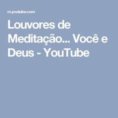 Louvores de Meditação... Você e Deus - YouTube