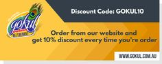 Order from our website and get 10% discount every time you're order www.GOKUl.com.au Use Discount Code: GOKUL10 .