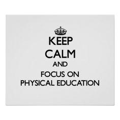 Keep Calm and focus on Physical Education Print