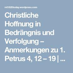 Christliche Hoffnung in Bedrängnis und Verfolgung – Anmerkungen zu 1. Petrus 4, 12 – 19 | Mt. 18:20 Today