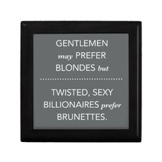 """Fifty Shades of Grey humor: """"Gentlemen may prefer blondes, but twisted, sexy billionaires prefer brunettes"""" $24.75"""