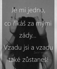 Vzadu si a vzadu aj zostaneš The Words, Words Can Hurt, Jokes Quotes, Cute Quotes, Story Quotes, Life Humor, Quotations, Inspirational Quotes, Wisdom