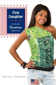 First daughter : extreme American makeover / Mitali Perkins