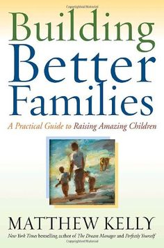 Building Better Families: A Practical Guide to Raising Amazing Children by Matthew Kelly,http://www.amazon.com/dp/0345494539/ref=cm_sw_r_pi_dp_b8uGsb1T2H42NTY2