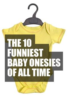 I couldn't stop laughing at the top 3. LOL!!! http://lifeasmama.com/the-10-funniest-baby-onesies-of-all-time/