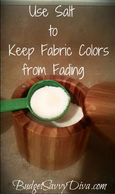 Use Salt to Keep Fabric Colors from Fading    This Budget Savvy trick is really a money saver because over the course of time you will end up spending LESS money     Simply add 1 Tablespoon of Table Salt To Your Wash ( linens as well as clothes).    The chloride in salt will help seal in the color in fabrics. Hmm.. Interesting!