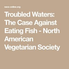 Troubled Waters: The Case Against Eating Fish - North American Vegetarian Society