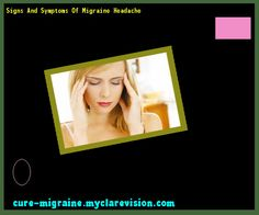 Signs And Symptoms Of Migraine Headache 172905 - Cure Migraine