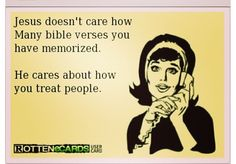 Very true! So many hypocrites out there.. Just cause u know or read the bible don't mean anything u gotta know the true meaning and actually mean it from the heart not say something n do another ... Practice what you preach darlings