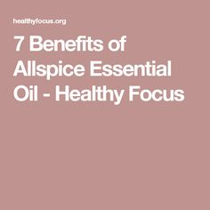 7 Benefits of Allspice Essential Oil - Healthy Focus